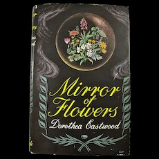 """1953 """"Mirror Of Flowers"""" English Herbalist's Book by Dorothea Eastwood"""