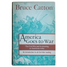 Civil War - America Goes to War - Bruce Catton 1st Edition/Printing