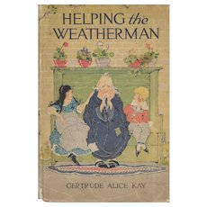 Helping the Weatherman by Gertrude Alice Kay First Edition 1920