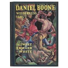 Daniel Boone Wilderness Scout by Stewart Edward White First Edition 1922