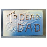 1908 To Dear Dad, Embossed, glitter embellished and air brushed.