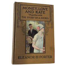 1923  'Money, Love, and Kate: Together with the Story of Nickle' Hardcover Book by Eleanor H. Porter