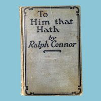1921 First Edition 'To Him that Hath: A Novel of the West Today' by Ralph Connor