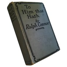 1921 'To Him that Hath' Organized Labor Hardcover Novel by Ralph Connor
