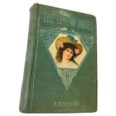Circa 1909 'The Time of Roses' Hardcover Book by L.T. Meade