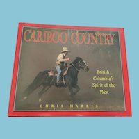 Signed 1995 First Edition 'Cariboo Country - British Columbia's Spirit of the West'