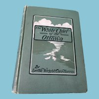 1903 'The White Chief of the Ottawa', Hardcover Book about Philemon Wright and the First Settlers
