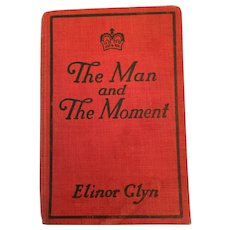 1914 'The Man and the Moment' Hard Cover Book by Elinor Glyn
