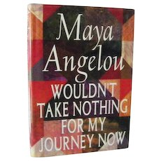 Maya Angelou 1st Edition Wouldn't Take Nothing for My Journey Now