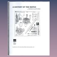 A History of the Match by Denis Alsford; includes friction matches, wax vestas, cigar tips, Lucifer matches, matchcovers, disk matches, pull matches and lots more