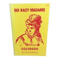 Six Racy Madams of Colorado by Caroline Bancroft
