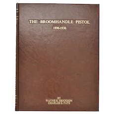 The Broomhandle Pistol 1896-1936 Wayne Erickson & Charles E Pate First Edition