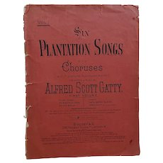 Six Plantation Songs with Choruses and Piano Accompaniment -by Alfred Scott Gatty 1893?