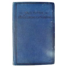 1904 Aid to Heidleberg Catechism Hardcover Book