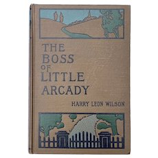 Antique 1905 BOSS OF LITTLE ARCADY by Harry Leon Wilson Illustrated Vintage Book