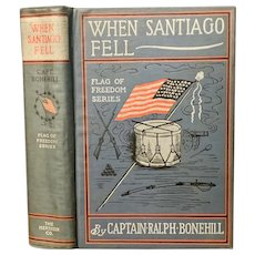 Antique Book WHEN SANTIAGO FELL by Capt. Ralph Bonehill Patriotic American Flag War
