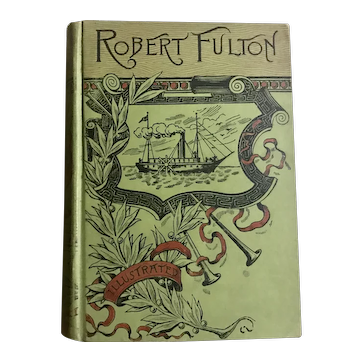 Antique 1886 LIFE OF ROBERT FULTON by Thomas Knox Biography Book Illustrated
