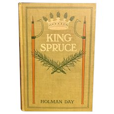 Antique 1908 KING SPRUCE by Holman Day Old Book First Edition Illustrated