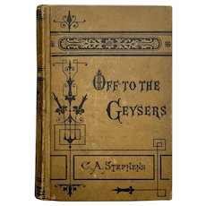 Antique 1873 OFF TO THE GEYSERS by C A Stephens Victorian Book First Edition Illustrated
