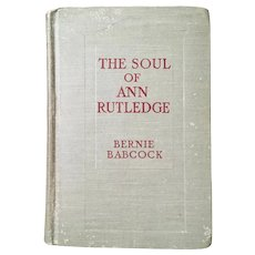 1919 'The Soul of Ann Rutledge: Abraham Lincoln's Romance' by Bernie Babcock 1st Ed. Antique Hardcover