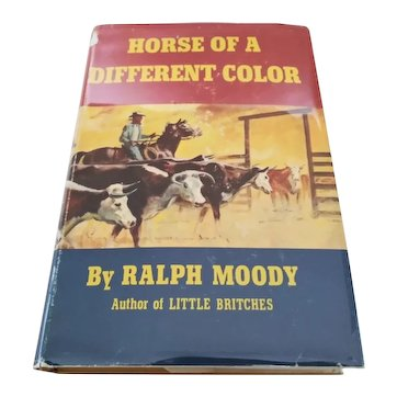 """Vintage Novel: """"Horse of a Different Color"""" by Ralph Moody.  Published by W.W. Norton & Co., Inc. 1968.  Stated First Edition.  Based in Kansas.  Cattle Ranch Setting."""