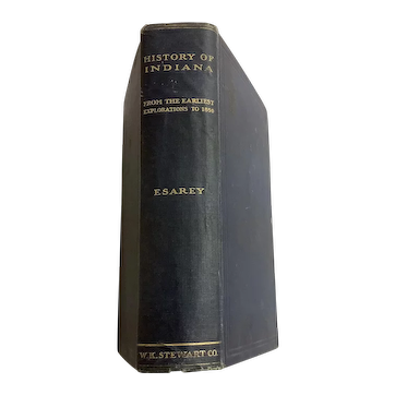 History of Indiana by Esarey - Copyright 1918 - 572 pages Hardback 2nd Ed. Vol.1