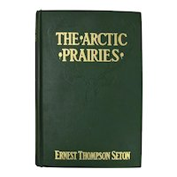 The Arctic Prairies, A Canoe Journey of 2000 Miles, by Ernest Thompson Seton, 1911