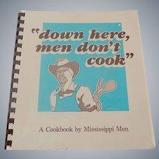 Down Here Men Don't Cook A Cookbook by Mississippi Men