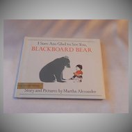 I Sure Am Glad to See You, Blackboard Bear by Martha Alexander