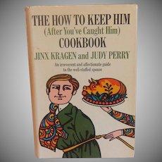 The How To Keep Him Cookbook by Jinx  Kragen