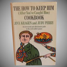 The How To Keep Him Cookbook by Jinx  Kragen