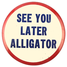 """Original 1950s Pin - See You Later Alligator - Large 3.5 """" Cello"""