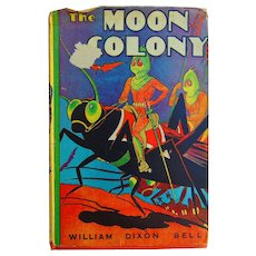 The Moon Colony by Bell William Dixon First Edition 1937