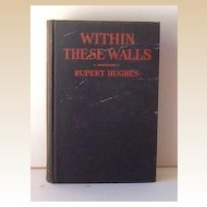 """Within These Walls"" Rupert Hughes-1923 HC 1ST EDITION"