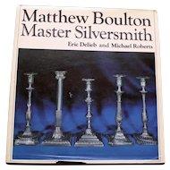 "Matthew Boulton"" Master Silversmith by Eric Delieb and Michael Roberts"