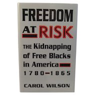 Freedom at Risk: The Kidnapping of Free Blacks in America from 1780 - 1865 Book by Carol Wilson