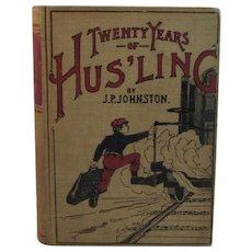 Twenty years of Hus'ling by JP Johnston 1900 Book