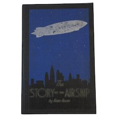 1931 The Story of the Airship book by Hugh Allen Goodyear Tire & Rubber Co