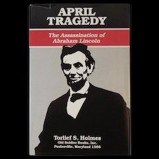 April Tragedy The Assassination of Abraham Lincoln Book by Torlief S. Holmes 1986