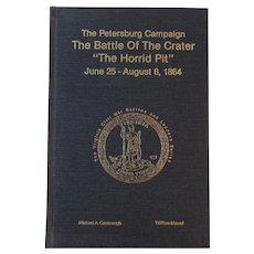 Civil War Book The Petersburg Campaign the Battle of the Crater The Horrid Pit by Cavanaugh and Marvel 1989 Author Signed