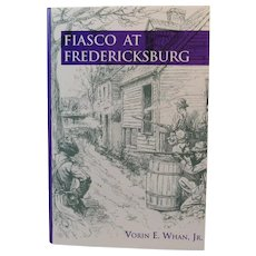 Fiasco at Fredericksburg Civil War Book by Vorin E. Whan, Jr