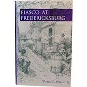 Fiasco at Fredericksburg Civil War Book by Worin E. Whan, Jr