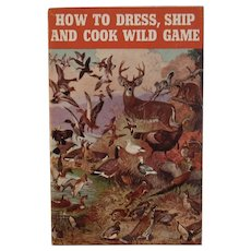 1945 How to Dress Ship and Cook Wild Game Remington Arms Company Cookbook