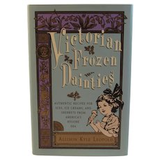 Victorian Frozen Dainties Cook Book vy Allison Kyle Leopold First Edition Cookbook Authentic Recipes for Ices, Ice Creams and Sherbets from America's Bygone Era