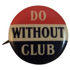 WWI Wartime Pinback Do Without Club Celluloid Red White and Blue Whitehead and Hoag World War 1 Patriotic Pin