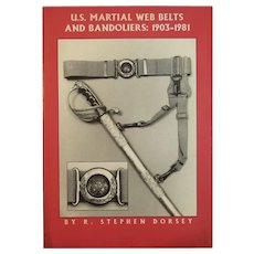US Martial Web Belts and Bandoliers 1903 - 1981 Book by R. Stephen Dorsey Author Signed
