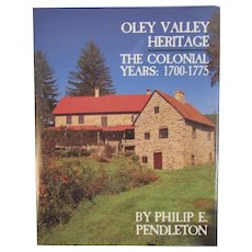 Oley Valley Heritage The Colonial Years 1700 - 1775 Berks County Pennsylvania Book by Philip Pendleton