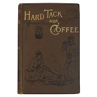 1889 Hardtack and Coffee by John Billings Civil War Book Illustrated by Charles Reed Hard Tack Unwritten Story of Army Life