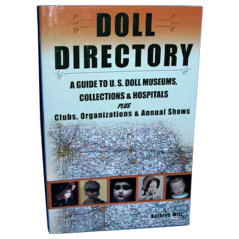 Doll Directory to Doll Museums. Collections, Hospitals, Shows by Kathryn Will!