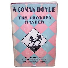 C.1920 Arthur Conan Doyle Hardcover Book of Short Stories | The Croxley Master and Other Tales of the Ring and Camp | Original Dust Jacket